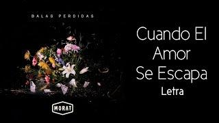 Download Morat - Cuando El Amor Se Escapa (Letra) Mp3 and Videos