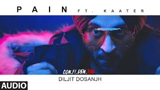 Pain Full Audio Song    CON.FI.DEN.TIAL   Diljit Dosanjh   ft. Kaater   Latest Song 2018