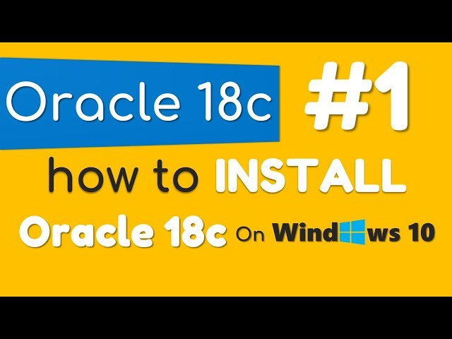 How To Install Oracle Database 18c On Windows 10