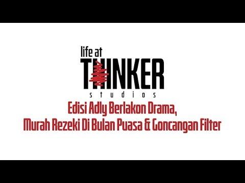 Life At Thinker: Edisi Adly Berlakon Drama, Murah Rezeki Di Bulan Puasa & Goncangan Filter