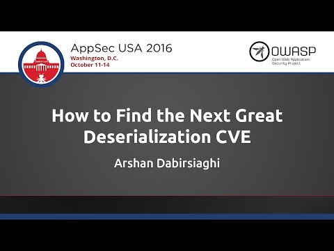 Arshan Dabirsiaghi - How To Find The Next Great Deserialization CVE - AppSecUSA 2016