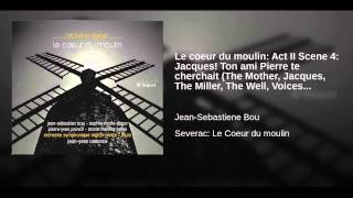 Le coeur du moulin: Act II Scene 4: Jacques! Ton ami Pierre te cherchait (The Mother, Jacques,...