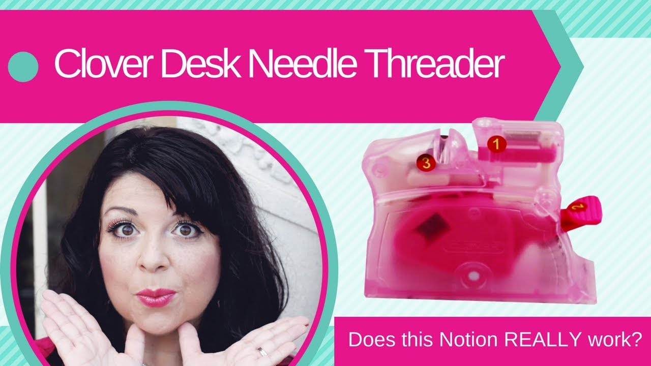 How To Use The Clover Desk Needle Threader Does This Notion Really Work Sewing Notions
