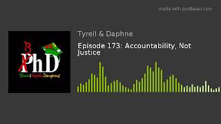 Episode 173: Accountability, Not Justice