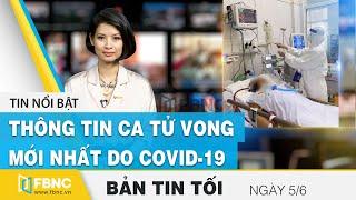 Bản tin tối ngày 5/6 | Thông tin ca tử vong mới nhất do covid-19 | FBNC