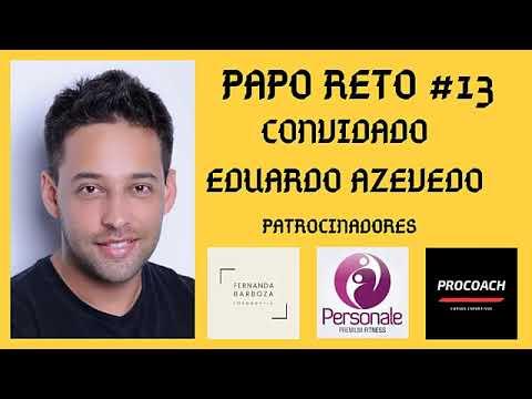 PAPO RETO #13 COM EDUARDO AZEVEDO