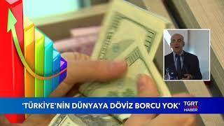 """""""Türkiye'nin Dünyaya Döviz Borcu Yok """""""