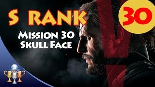 Metal Gear Solid V The Phantom Pain - S RANK Walkthrough (Mission 30 - SKULL FACE)