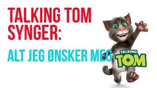 Talking Tom - Alt jeg ønsker meg (Marcus Og Martinius)