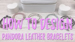 How to Design PANDORA Leather Bracelets | Do's & Don'ts | Tips & Tricks