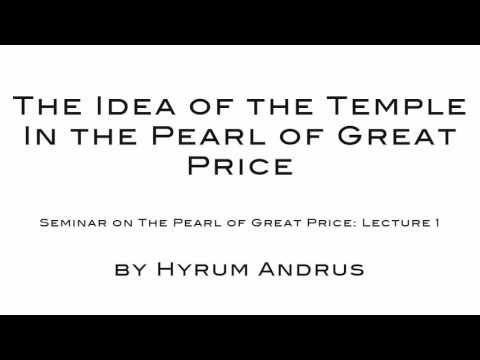The Idea of the Temple in the Pearl of Great Price   The Pearl of Great Price Lecture 01 by Hyrum An