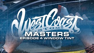 Episode 4 - Window Tint | West Coast Masters