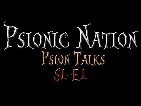 Psionic Nation: Psion Talks - Episode 1 (Pilot)