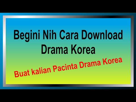 Begini Nih Cara Download Drama Korea Subtitel Indonesia