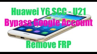 Huawei Y6 SCC - U21 Bypass Google Account Remove FRP New  Method 2017