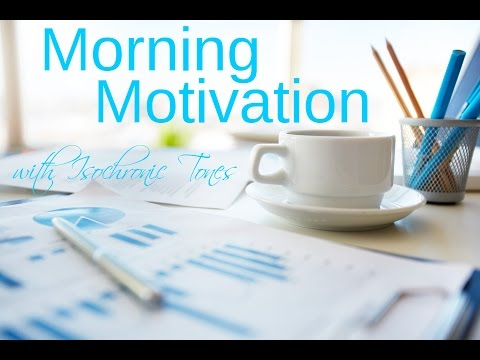 Morning Motivation: energy, motivation, focus, Isochronic To