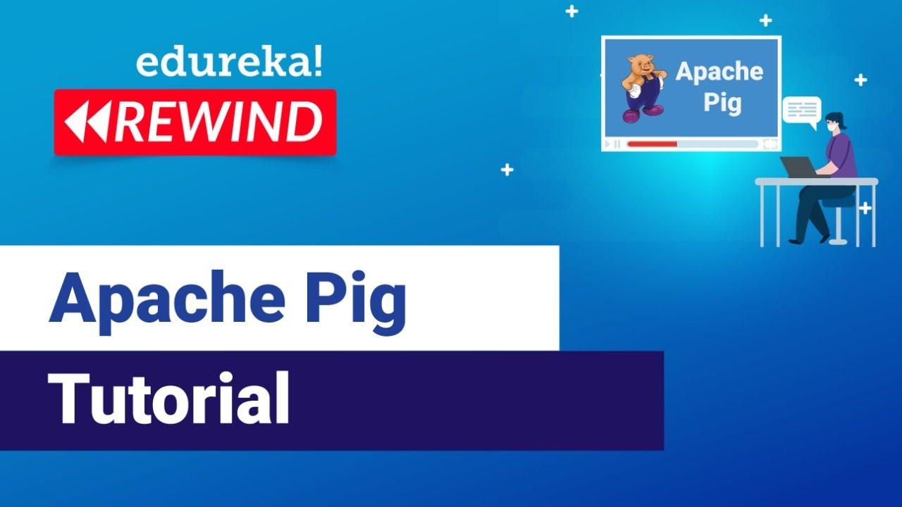 Apache Pig Tutorial | Hadoop Pig Tutorial