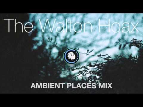 The Walton Hoax - Ambient Places Mix