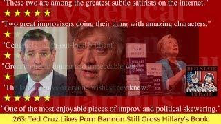 263: Ted Cruz Likes Porn, Bannon Still Gross, Hillary's Book