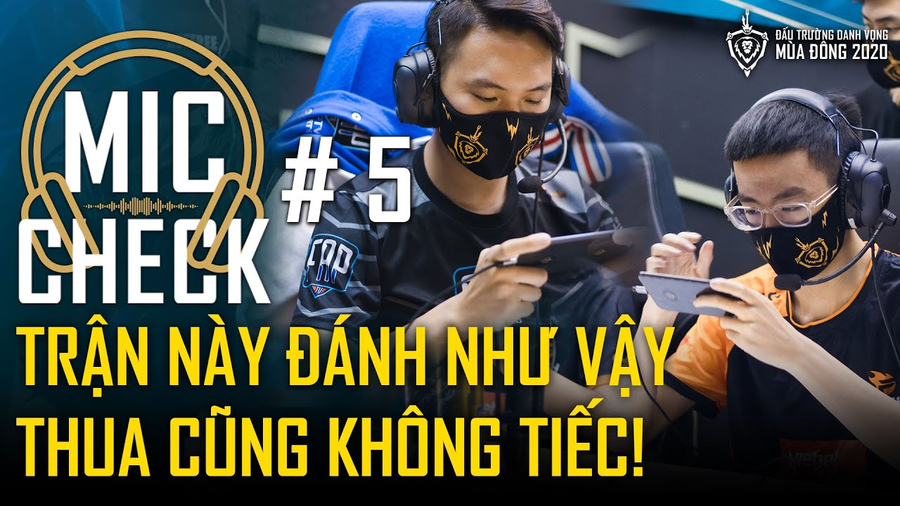 Mic Check #5: Trận này đánh như vậy có thua cũng không tiếc | ĐTDV mùa Đông 2020