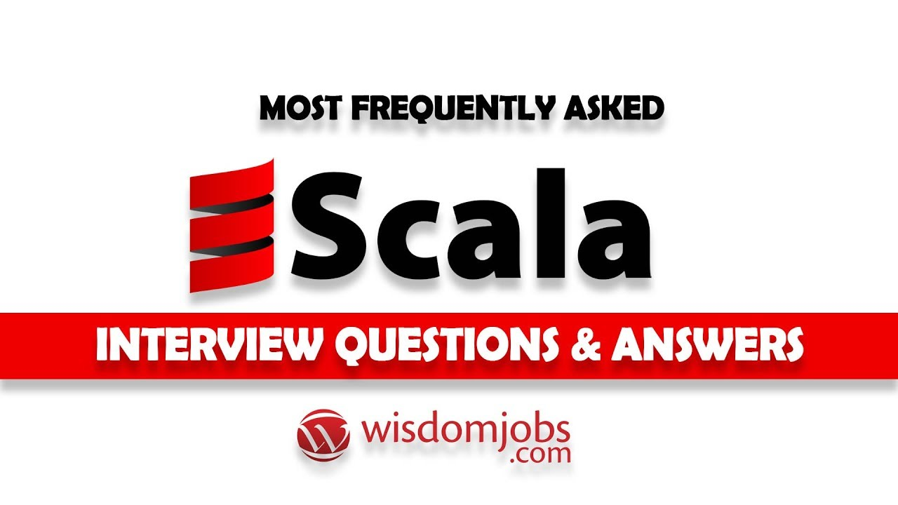 TOP 250+ Scala Interview Questions and Answers 12 August 2019