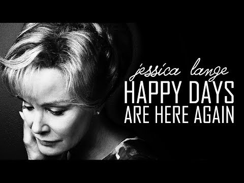 Jessica Lange  Happy Days Are Here Again