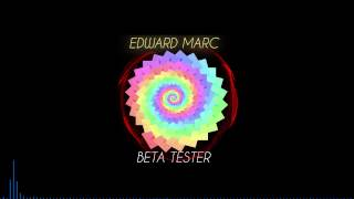 Edward Marc - Beta Tester (Original Mix)