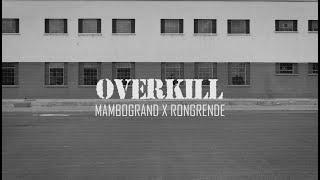 OVER KILL - MAMBOGRAND X RONG RENDE...