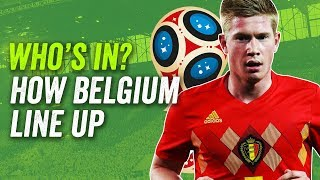 De Bruyne? Hazard? Lukaku? How Belgium will line up at the 2018 World Cup in Russia