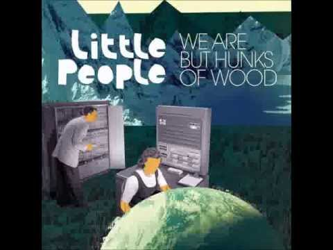 Little People - We Are But Hunks Of Wood (full album)