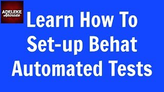 Learn How To Set-up Behat Automated Tests.