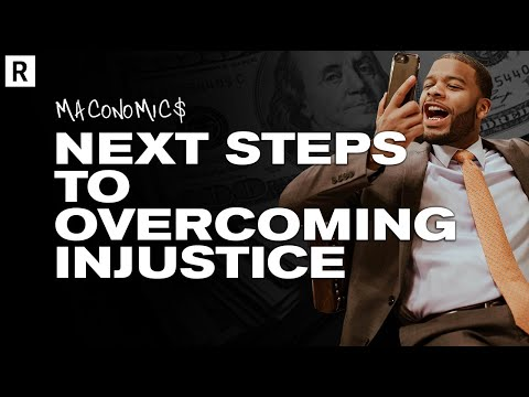 the-next-steps-to-overcome-injustice-|-maconomics