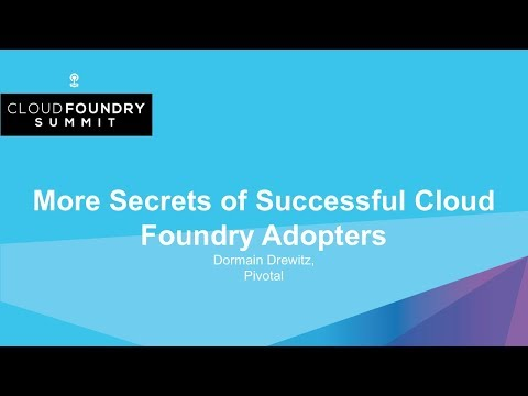 More Secrets of Successful Cloud Foundry Adopters - Dormain Drewitz, Pivotal