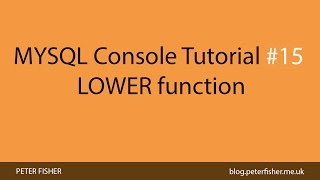 MYSQL Console Tutorial #15 Using the LOWER function in MYSQL
