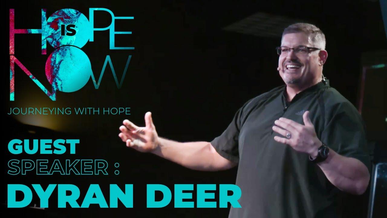 Hope Is Now- Journeying With Hope - Guest Speaker- Dyran Deer