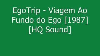 Egotrip - Viagem ao Fundo do Ego [1987] - HQ Sound