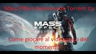 Mass Effect Andromeda Torrent Ita - Come scaricare Mass Effect Andromeda sul nostro computer!