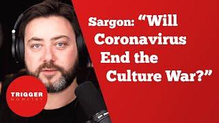 Sargon of Akkad: Will Coronavirus End the Culture War?