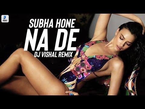 Subha Hone Na De (Remix) | Tu Mera Hero (Remix) | DJ Vishal | Party Song 2018