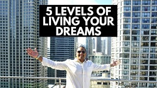 5 Levels Of Living Your Dreams