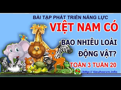 Bài tập Phát triển năng lực Môn Toán Lớp 3 Tuần 20 | Việt Nam có bao nhiêu loài động vật?