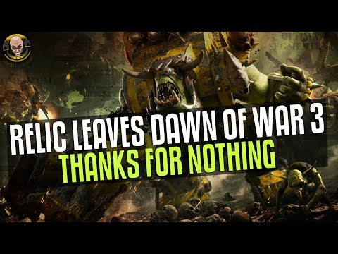 Relic leaves Dawn of War 3 - Thanks for nothing...