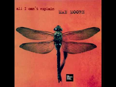 Mae Moore - All I Can't Explain