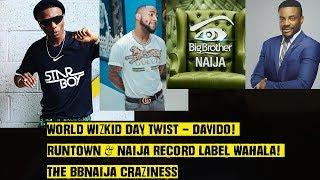 World Wizkid Day Twist - Davido! Runtown & Naija Record Label Wahala! The BBNaija Craziness