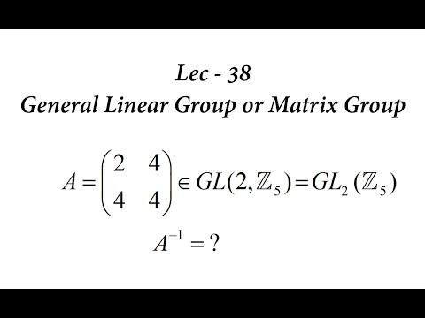 Lec - 38 General Linear Group Or Matrix Group   IIT JAM   CSIR UGC NET   GATE MA   B Sc