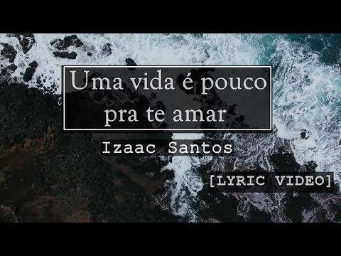 Izaac Santos - Uma vida é pouco pra te amar [LYRIC VIDEO]