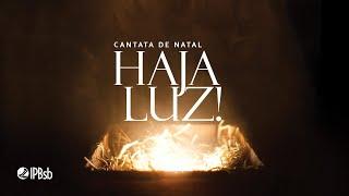 2020-12-18 - Cantata de Natal - Haja Luz