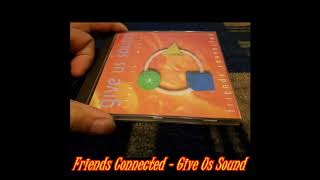 Friends Connected - Give Us Sound (Maxi Version)