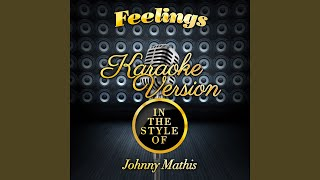 Feelings (In the Style of Johnny Mathis) (Karaoke Version)