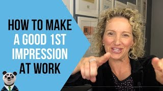 How to Make a Good First Impression at Work - 6 Tips